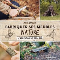 Fabriquer ses meubles nature : 15 réalisations en pas à pas | Michel, Beauvais