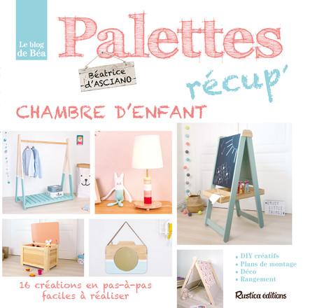 Palettes récup' chambre d'enfant : 16 créations en pas-à-pas faciles à réaliser