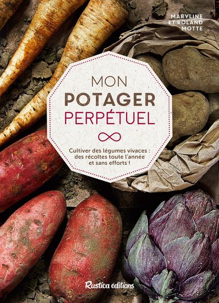 Mon potager perpétuel : Cultiver des légumes vivaces : des récoltes toute l'année et sans efforts !