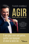 AGIR : 5 ans pour virer son patron, quitter son banquier et vivre la belle vie