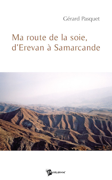 Ma route de la soie, d'Erevan à Samarcande