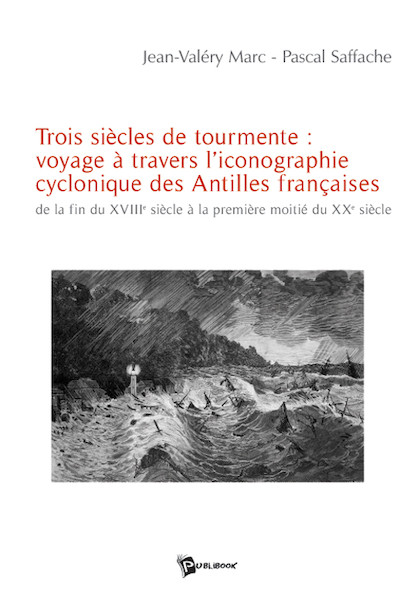 Trois siècles de tourmente : voyage à travers l'iconographie cyclonique des Antilles françaises