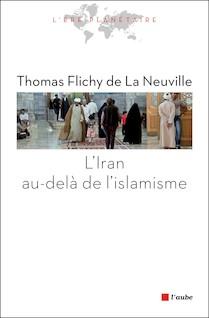 L'Iran au-delà de l'islamisme | Thomas Flichy de La, Neuville