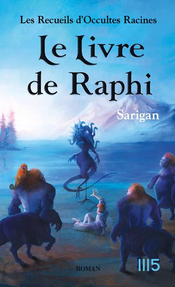 Les Recueils d'Occultes Racines - Tome 3 : Le Livre de Raphi