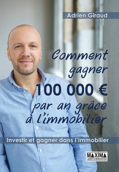 Comment gagner 100 000 euros par an grâce à l'immobilier - Investir et gagner dans l'immobilier