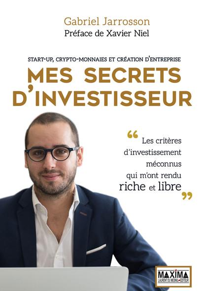 Mes secrets d'investisseur - Start-up, crypto-monnaies et création d'entreprise : Les critères méconnus d'investissement qui m'ont rendu riche et libre