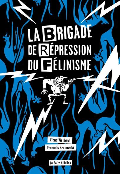 La Brigade de répression du félinisme - La Brigade de répression du félinisme - Ou comment l'homme a voulu éradiquer le chat pour sauver l'amour