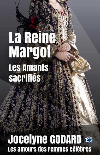 La Reine Margot, Les amants sacrifiés : Les Amours des femmes célèbres