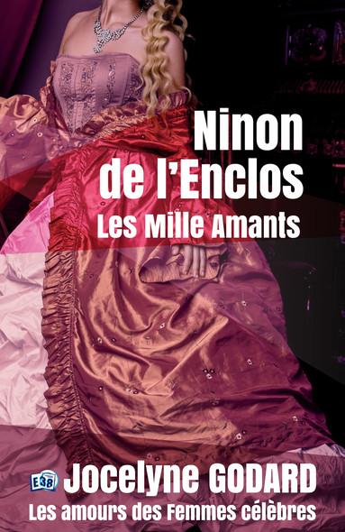 Ninon de Lenclos, les mille amants - Les Amours des femmes célèbres