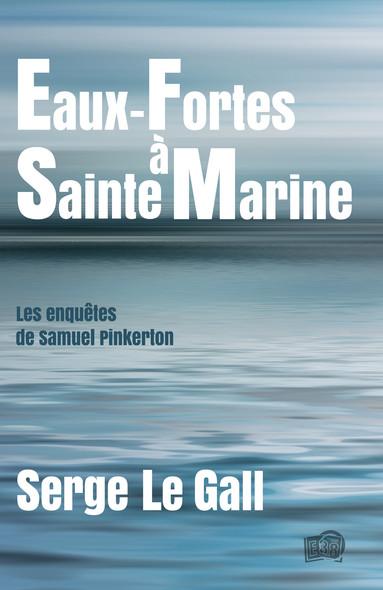 Eaux-fortes à Sainte-Marine - Les enquêtes de Samuel Pinkerton