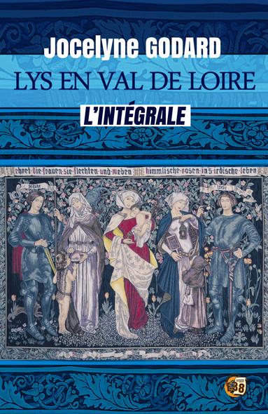Lys en Val de Loire : L'intégrale des 6 tomes de la saga médiévale