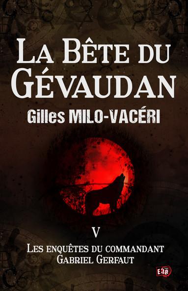 La Bête du Gévaudan : Les enquêtes du commandant Gabriel Gerfaut Tome 5