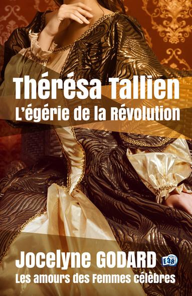 Thérésa Tallien, l'égérie de la Révolution : Les Amours des femmes célèbres