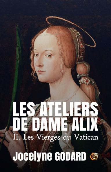 Les Vierges du Vatican : Les Ateliers de Dame Alix Tome 2