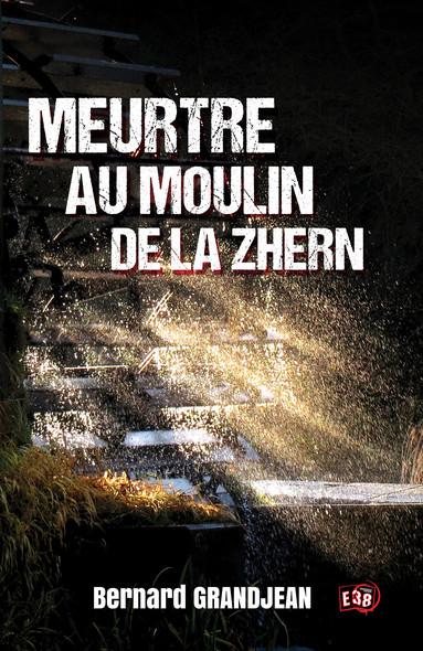 Meurtre au moulin de la Zhern