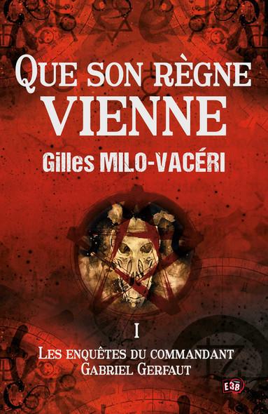 Que son règne vienne : Les enquêtes du commandant Gabriel Gerfaut Tome 1