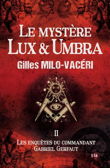 Le mystère Lux & Umbra : Les enquêtes du commandant Gabriel Gerfaut Tome 2
