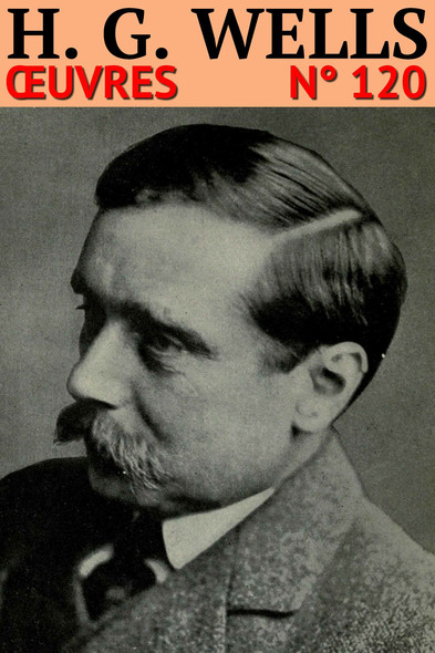 Herbert George Wells : Oeuvres - N° 121 [11 romans, 26 nouvelles, 1 étude]