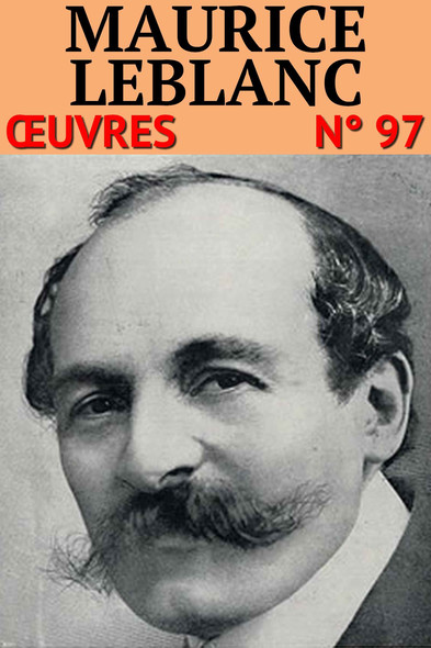 Maurice Leblanc :  Oeuvres - N° 97 [40 titres]