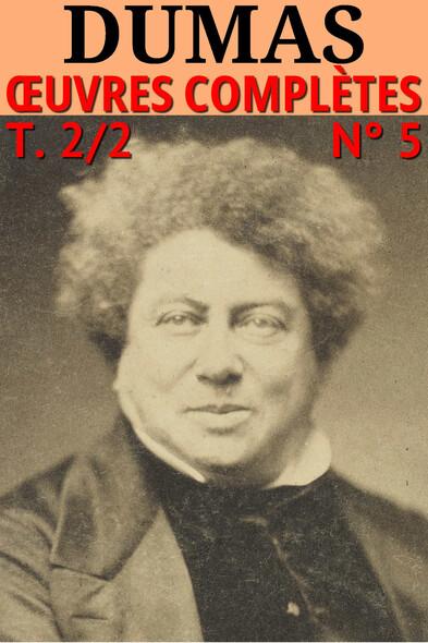 Alexandre Dumas : Voyages, Histoire, Théâtre, Causeries, Divers : Oeuvres complètes, T.2/2 - N° 5 [Illustré]