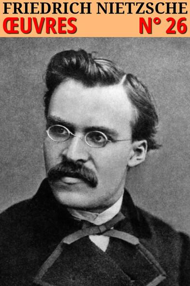 Friedrich Nietzsche : Oeuvres complètes - N° 26