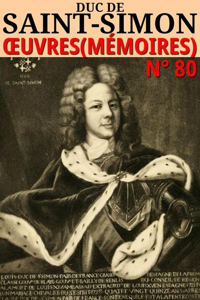 Mémoires du Duc de Saint-Simon : Oeuvres - N° 80 [Intégrale en 20 volumes avec les compléments]