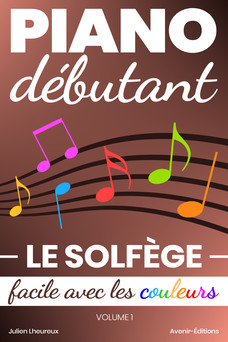 Piano Débutant. Le SOLFÈGE facile avec les couleurs (vol.1) | Julien Lheureux