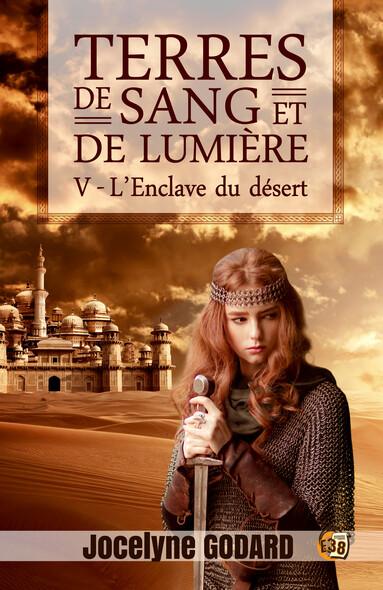 L'Enclave du désert : Terres de sang et de lumière - Tome 5