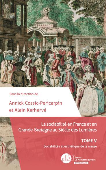 La sociabilité en France et en Grande-Bretagne au siècle des Lumières : Tome V – Sociabilité et esthétique de la marge