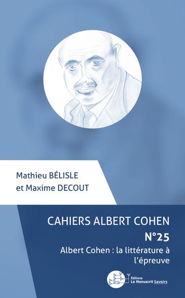 Cahiers Albert Cohen N°25 : Albert Cohen : la littérature à l'épreuve