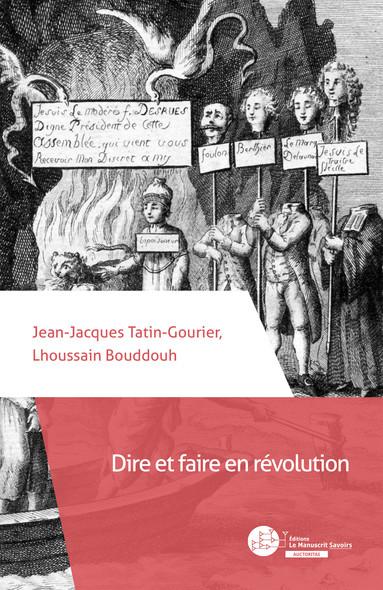 Dire et faire en révolution : De l'autorité de la langue de la liberté aux refus de paroles de mort (1789-1804)