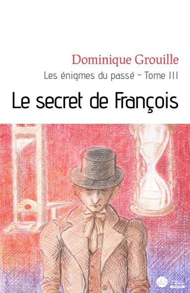 Le secret de François : Les énigmes du passé, tome III