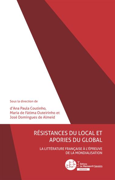 Résistances du local et apories du global : La littérature française à l'épreuve de la mondialisation