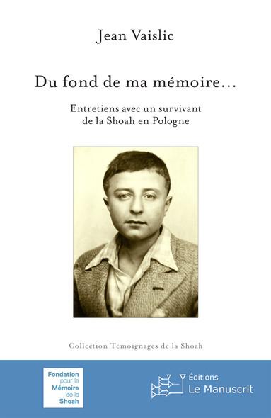 Du fond de ma mémoire... : Entretiens avec un survivant de la Shoah en Pologne