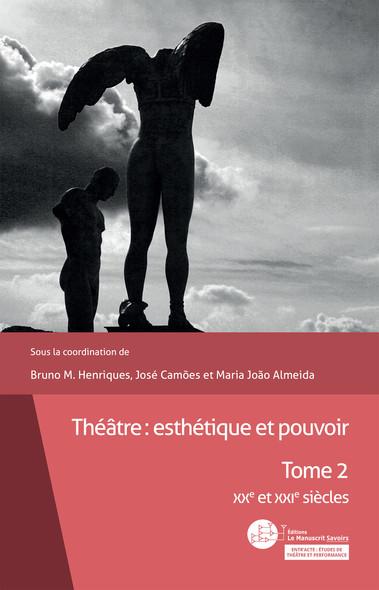 Théâtre : esthétique et pouvoir : Tome 2 - XXe et XXIe siècles