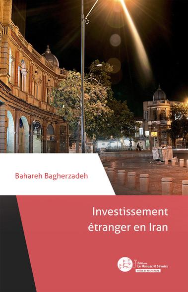 Investissement étranger en Iran : Des enjeux géopolitiques et juridiques