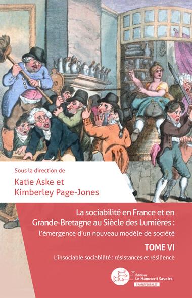L'insociable sociabilité : résistances et résilience : La sociabilité en France et en Grande-Bretagne au Siècle des Lumières: Tome VI