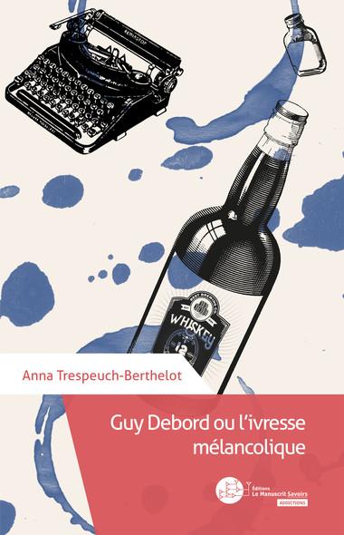 Guy Debord ou l'ivresse mélancolique