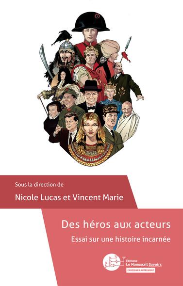Des héros aux acteurs : Essai sur une histoire incarnée