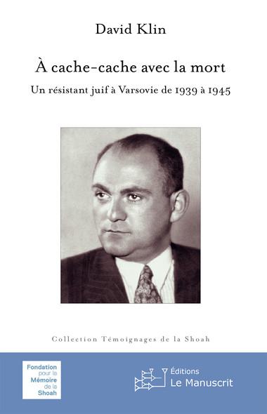 À cache cache avec la mort : Un résistant juif à Varsovie de 1939 à 1945