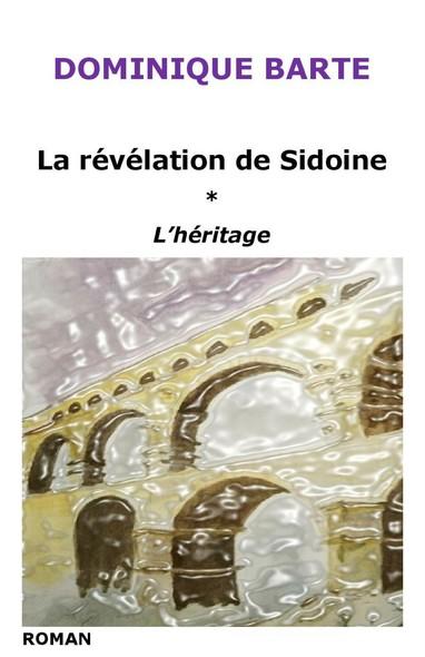 La révélation de Sidoine : Tome 1 – L'Héritage