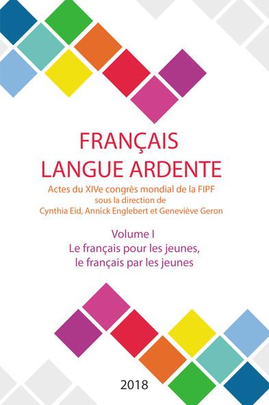 Le français pour les jeunes, le français par les jeunes : Actes du XIVe Congrès mondial de la FIPF: le français, langu
