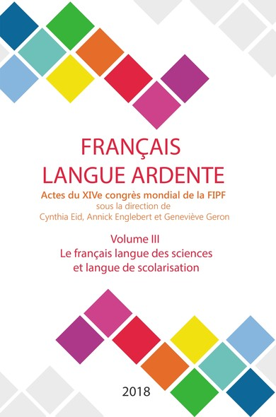 Le français langue des sciences et langue de scolarisation : Actes du XIVe congrès mondial de la FIPF, volume III