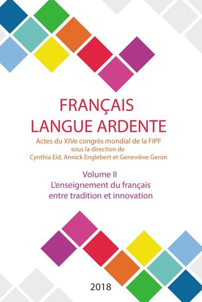 L'enseignement du français entre tradition et innovation : Actes du XIVe congrès mondial de la FIPF, volume II