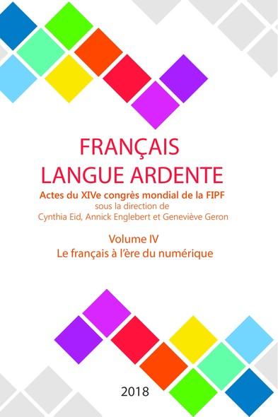 Le français à l'ère du numérique : Actes du XIVe congrès mondial de la FIPF, volume IV