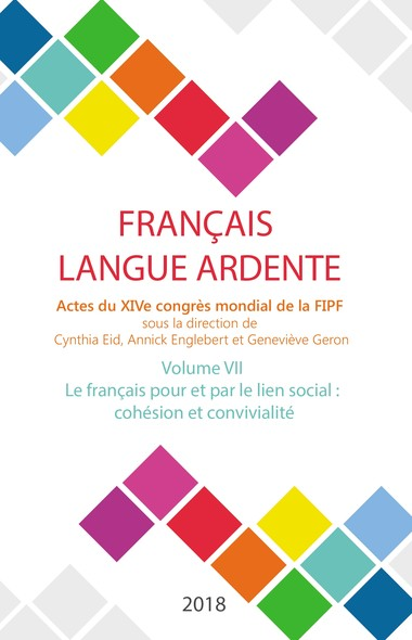 Le français pour et par le social : cohésion et convivialité : Actes du XIVe congrès mondial de la FIPF Volume VII
