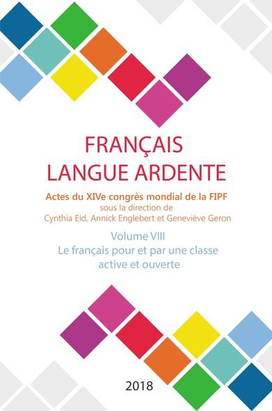 Le français pour et par une classe active et ouverte : Actes du XIVe congrès mondial de la FIPF, volume VIII