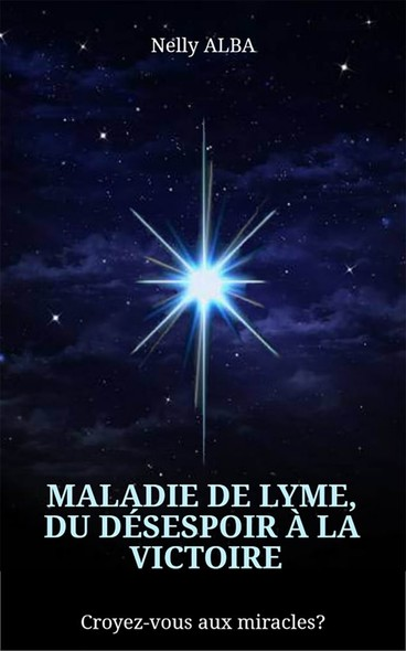 Maladie de Lyme, du désespoir à la victoire : Croyez-vous aux miracles?
