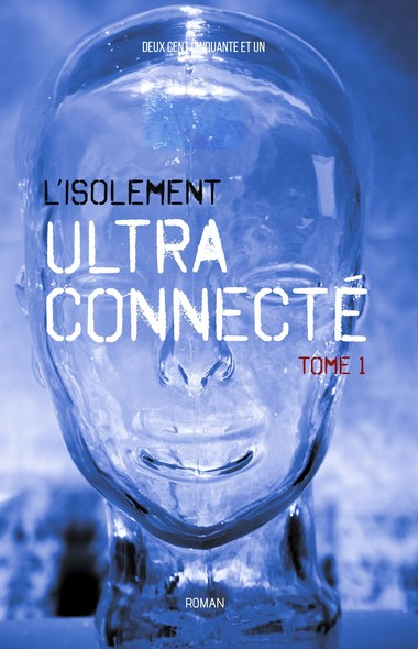 L'Isolement Ultra Connecté : Tome 1