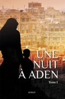 Une nuit à Aden (Tome I) : Tome 1